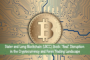 "Stater and Long Blockchain (LBCC) Stock: ""Real"" Disruption In The Cryptocurrency And Forex Trading Landscape"