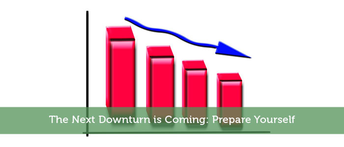 The Next Downturn is Coming: Prepare Yourself