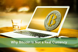 Why Bitcoin is Not a Real Currency