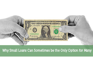 Why Small Loans Can Sometimes be the Only Option for Many