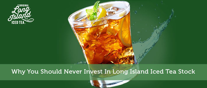 Why You Should Never Invest In Long Island Iced Tea Stock