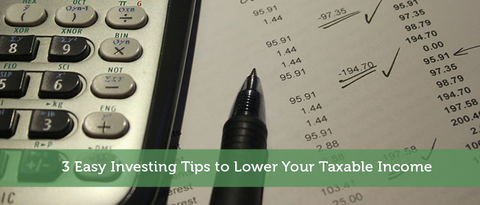 3 Easy Investing Tips to Lower Your Taxable Income
