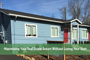 Maximizing Your Real Estate Return Without Losing Your Shirt