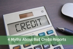 4 Myths About Bad Credit Reports