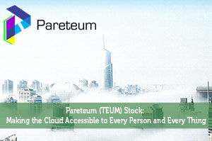 Pareteum (TEUM) Stock: Making the Cloud Accessible to Every Person and Every Thing