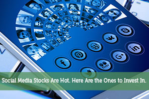 Social Media Stocks Are Hot. Here Are the Ones to Invest In.