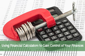 Using Financial Calculators to Gain Control of Your Finances