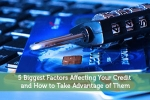 5 Biggest Factors Affecting Your Credit and How to Take Advantage of Them