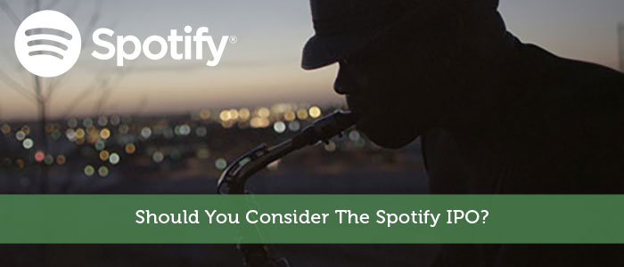 Should You Consider The Spotify IPO?