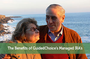 The Benefits of GuidedChoice's Managed IRA's