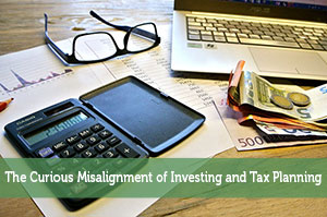 The Curious Misalignment of Investing and Tax Planning