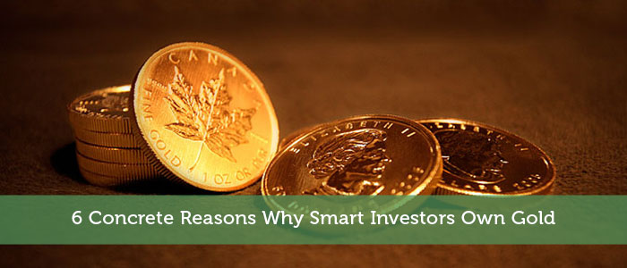 6 Concrete Reasons Why Smart Investors Own Gold