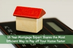 16 Year Mortgage Expert Shares the Most Efficient Way to Pay off Your Home Faster