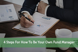 4 Steps For How To Be Your Own Fund Manager