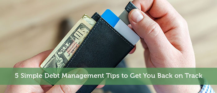 5 Simple Debt Management Tips to Get You Back on Track