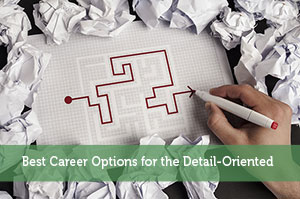 Best Career Options for the Detail-Oriented