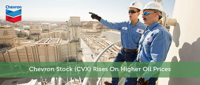 Chevron Stock (CVX) Rises On Higher Oil Prices