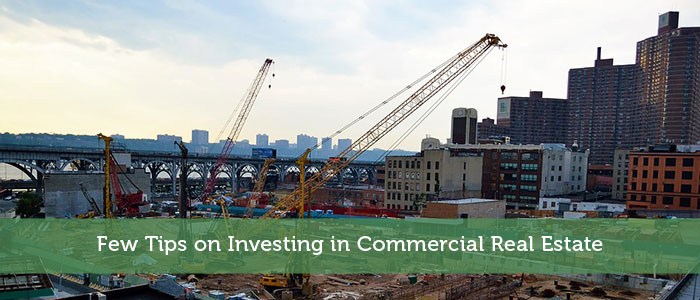 Few Tips on Investing in Commercial Real Estate