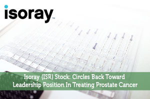 Isoray (ISR) Stock: Circles Back Toward Leadership Position In Treating Prostate Cancer