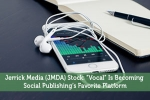 "Jerrick Media (JMDA) Stock: ""Vocal"" Is Becoming Social Publishing's Favorite Platform"