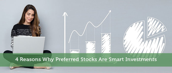 4 Reasons Why Preferred Stocks Are Smart Investments