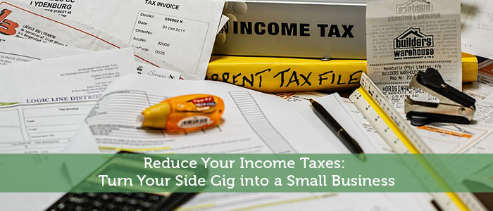Reduce Your Income Taxes: Turn Your Side Gig into a Small Business
