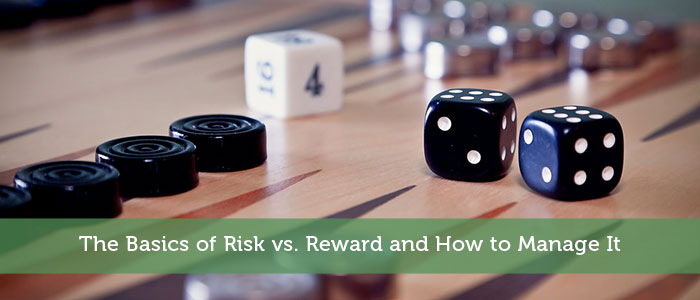 The Basics of Risk vs. Reward and How to Manage It
