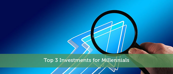 Top 3 Investments for Millennials