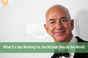 What It's like Working for the Richest Man in the World