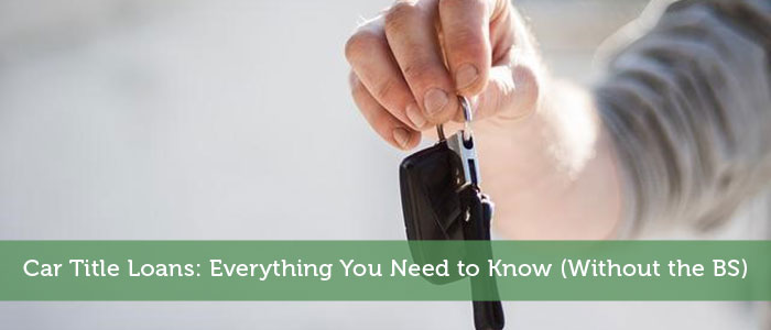 Car Title Loans: Everything You Need to Know (Without the BS)