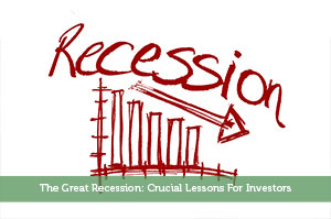 The Great Recession: Crucial Lessons For Investors