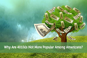 Why Are 401(k)s Not More Popular Among Americans?
