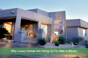 Why Luxury Homes Are Going Up For Sale in Bitcoin