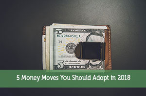 5 Money Moves You Should Adopt in 2018