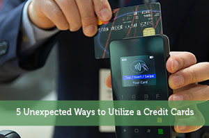 5 Unexpected Ways to Utilize a Credit Cards
