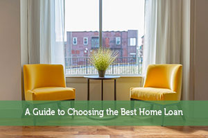 A Guide to Choosing the Best Home Loan