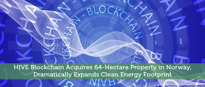 HIVE Blockchain Acquires 64-Hectare Property in Norway, Dramatically Expands Clean Energy Footprint