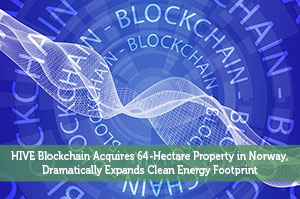 Jeremy Biberdorf-by-HIVE Blockchain Acquires 64-Hectare Property in Norway, Dramatically Expands Clean Energy Footprint