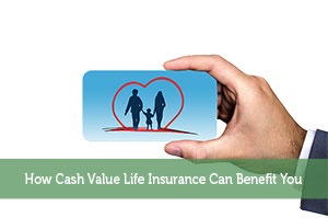 Adam-by-How Cash Value Life Insurance Can Benefit You
