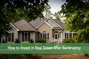How to Invest in Real Estate After Bankruptcy