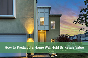How to Predict If a Home Will Hold Its Resale Value