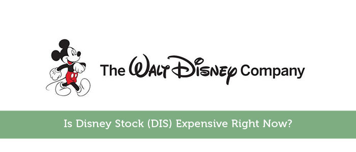 Is Disney Stock (DIS) Expensive Right Now?