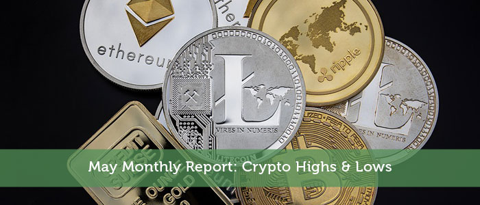 May Monthly Report: Crypto Highs & Lows