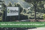 SiteOne: A Fast Growing Company Worth A Deeper Look