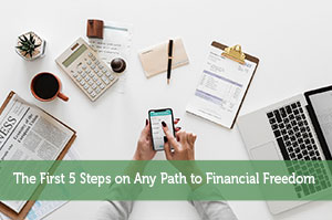 The First 5 Steps on Any Path to Financial Freedom