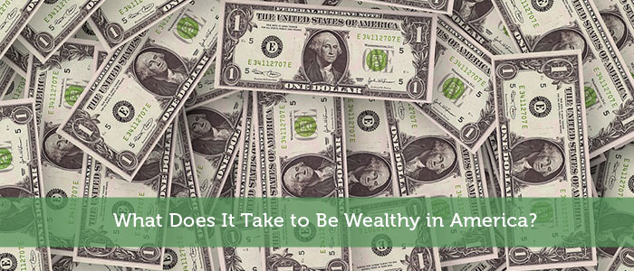 What Does It Take to Be Wealthy in America