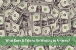 What Does It Take to Be Wealthy in America?