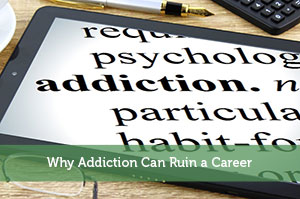 Why Addiction Can Ruin a Career