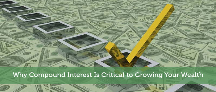 Why Compound Interest Is Critical to Growing Your Wealth