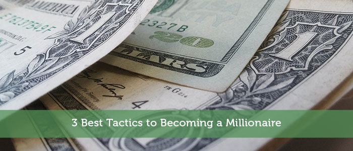 3 Best Tactics to Becoming a Millionaire
